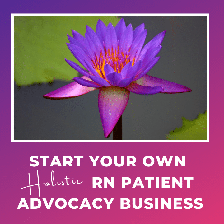 Start Your Own Holistic RN Patient Advocacy Business